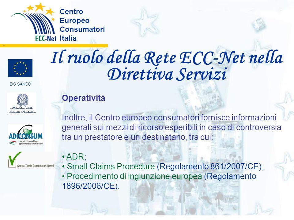 Il ruolo della Rete ECC-Net nella Direttiva Servizi Centro Europeo Consumatori Italia ………. DG SANCO Operatività Inoltre, il Centro europeo consumatori