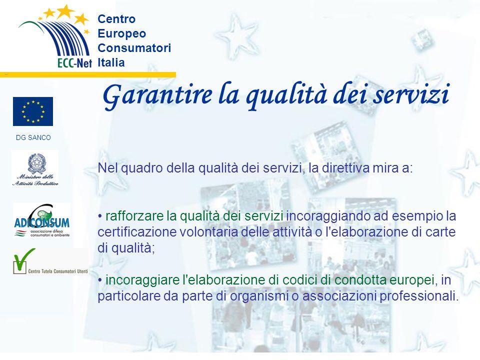 Garantire la qualità dei servizi Centro Europeo Consumatori Italia ………. DG SANCO Nel quadro della qualità dei servizi, la direttiva mira a: rafforzare