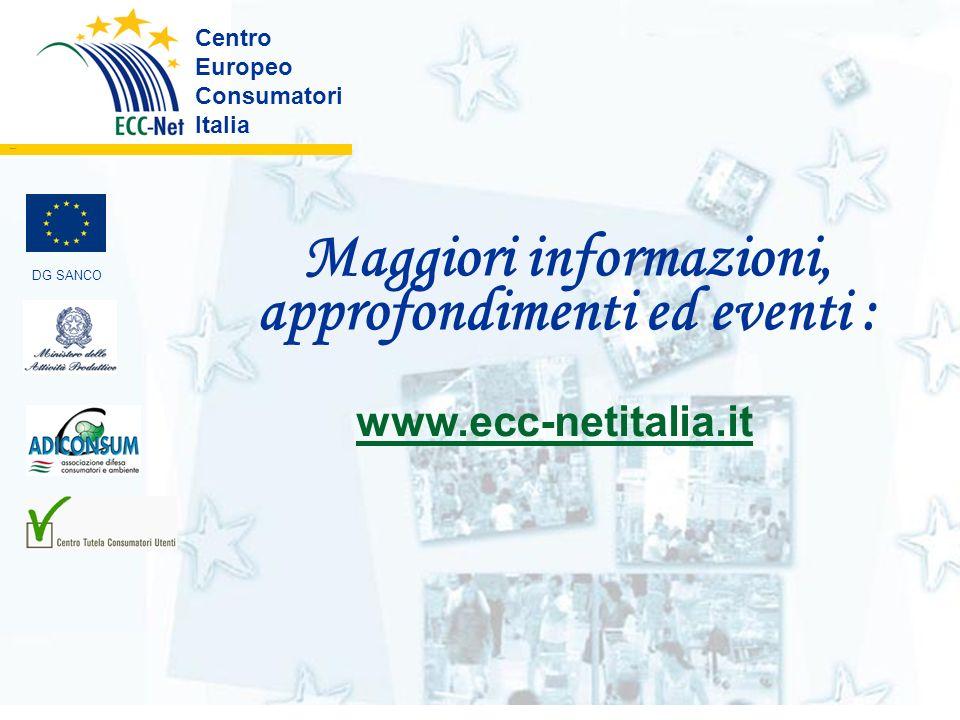 Maggiori informazioni, approfondimenti ed eventi : Centro Europeo Consumatori Italia ………. DG SANCO www.ecc-netitalia.it