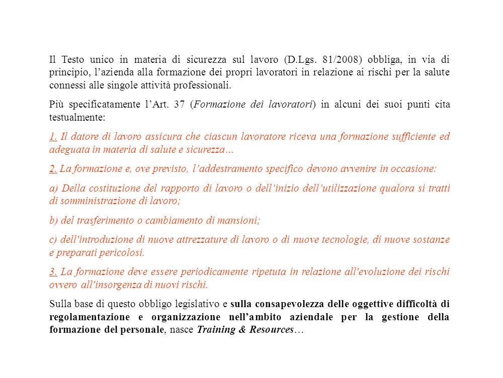 Il Testo unico in materia di sicurezza sul lavoro (D.Lgs. 81/2008) obbliga, in via di principio, lazienda alla formazione dei propri lavoratori in rel