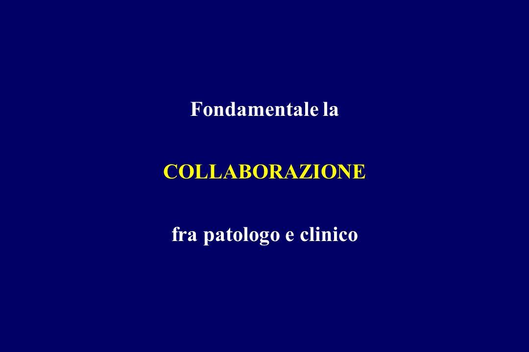 Fondamentale la COLLABORAZIONE fra patologo e clinico