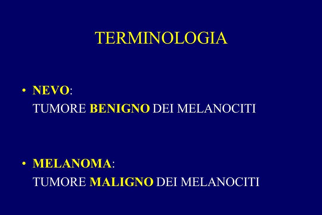 TERMINOLOGIA NEVO: TUMORE BENIGNO DEI MELANOCITI MELANOMA: TUMORE MALIGNO DEI MELANOCITI