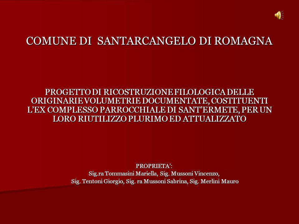 PROGETTO DI RICOSTRUZIONE FILOLOGICA DELLE ORIGINARIE VOLUMETRIE DOCUMENTATE, COSTITUENTI LEX COMPLESSO PARROCCHIALE DI SANTERMETE, PER UN LORO RIUTILIZZO PLURIMO ED ATTUALIZZATO PROPRIETA: Sig.ra Tommasini Mariella, Sig.