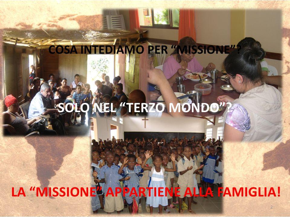 COSA INTEDIAMO PER MISSIONE? SOLO NEL TERZO MONDO? LA MISSIONE APPARTIENE ALLA FAMIGLIA! 2