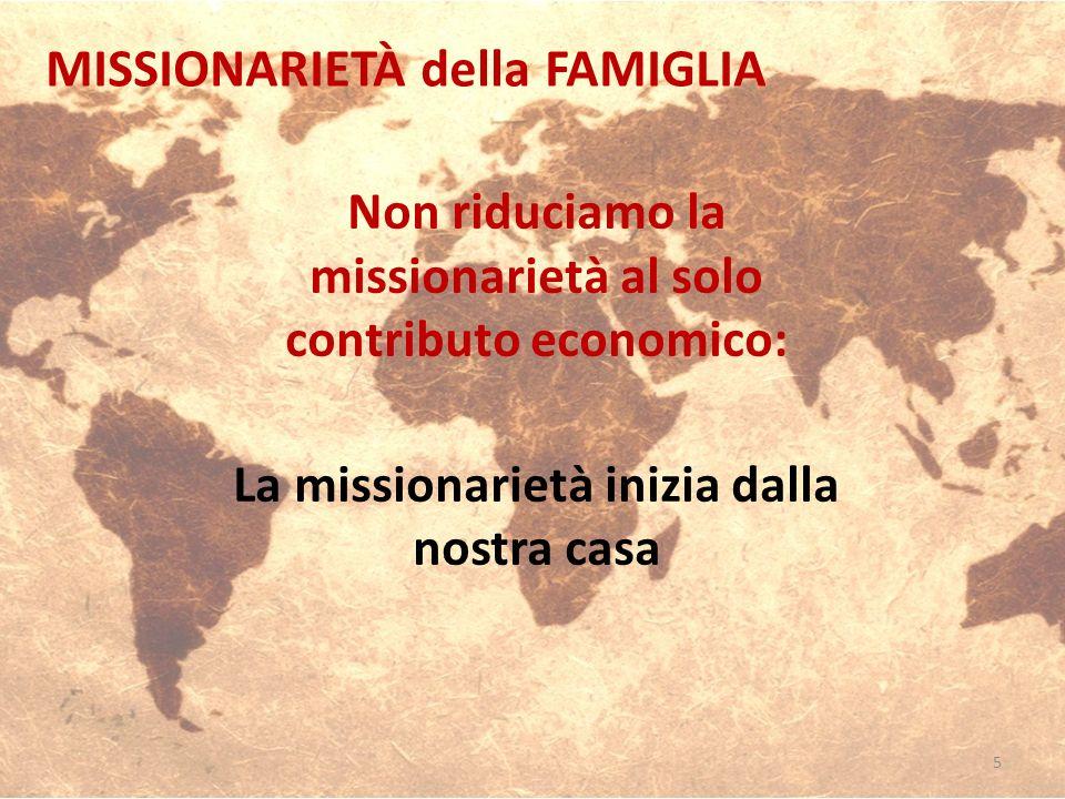 Non riduciamo la missionarietà al solo contributo economico: La missionarietà inizia dalla nostra casa MISSIONARIETÀ della FAMIGLIA 5