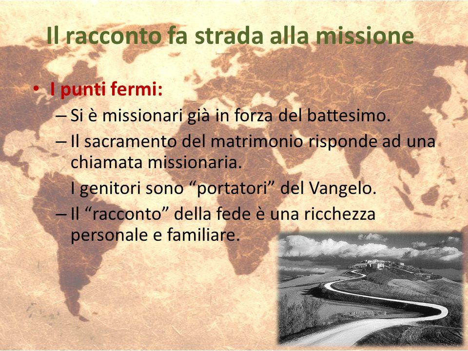 I punti fermi: – Si è missionari già in forza del battesimo. – Il sacramento del matrimonio risponde ad una chiamata missionaria. I genitori sono port