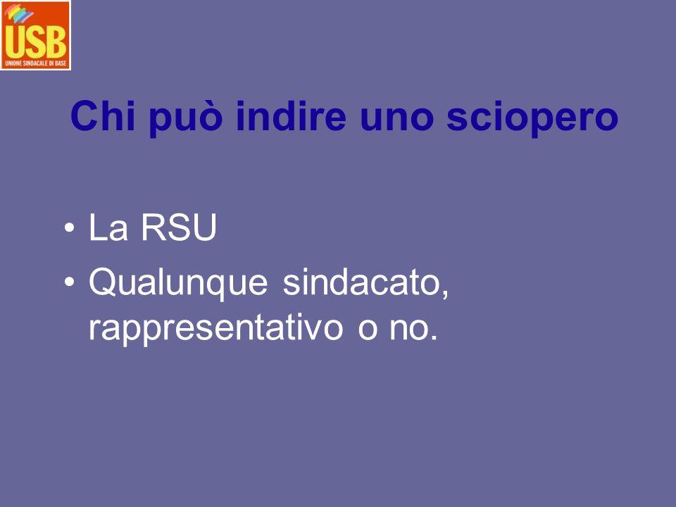 Chi può indire uno sciopero La RSU Qualunque sindacato, rappresentativo o no.