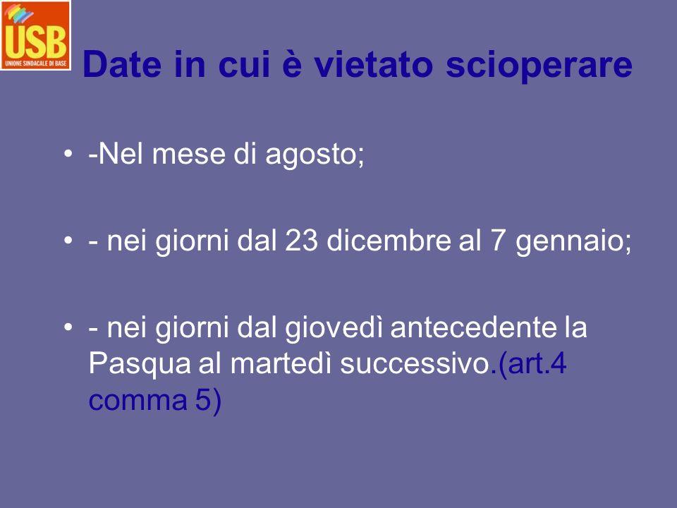Date in cui è vietato scioperare -Nel mese di agosto; - nei giorni dal 23 dicembre al 7 gennaio; - nei giorni dal giovedì antecedente la Pasqua al martedì successivo.(art.4 comma 5)