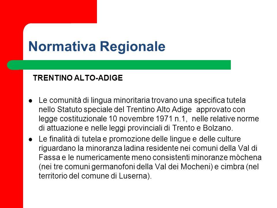 Normativa Regionale TRENTINO ALTO-ADIGE Le comunità di lingua minoritaria trovano una specifica tutela nello Statuto speciale del Trentino Alto Adige