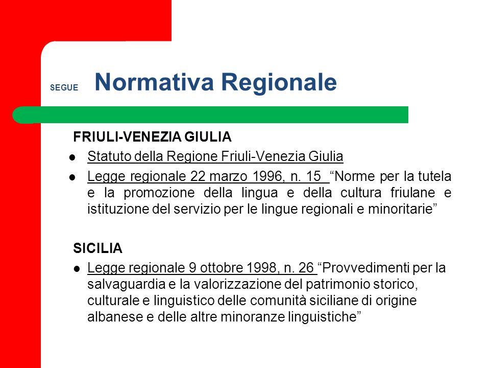 SEGUE Normativa Regionale FRIULI-VENEZIA GIULIA Statuto della Regione Friuli-Venezia Giulia Legge regionale 22 marzo 1996, n. 15 Norme per la tutela e