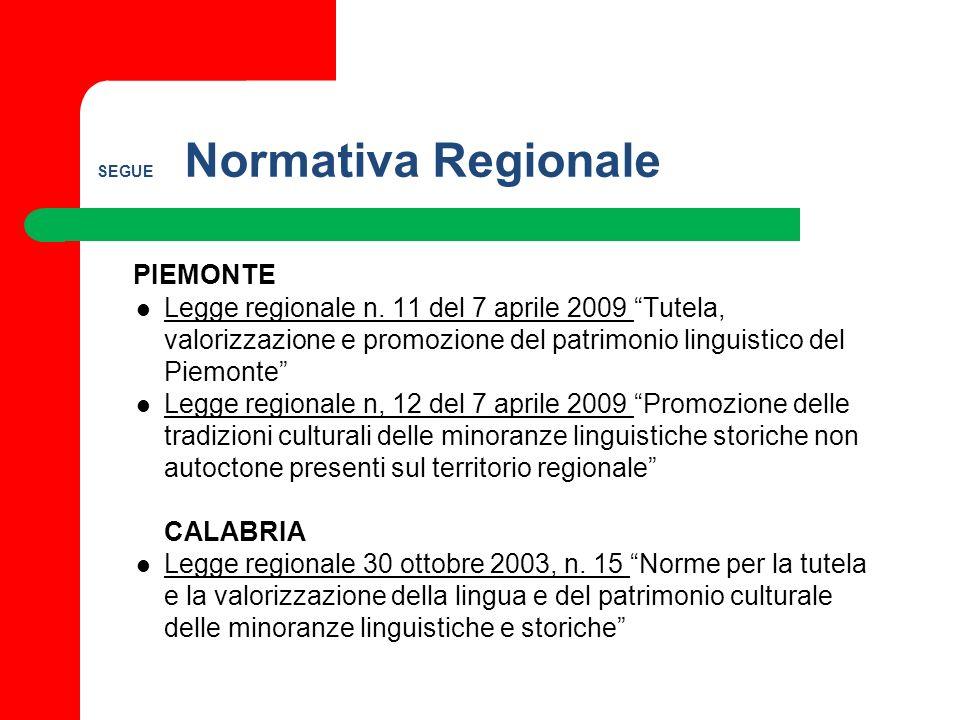 SEGUE Normativa Regionale PIEMONTE Legge regionale n. 11 del 7 aprile 2009 Tutela, valorizzazione e promozione del patrimonio linguistico del Piemonte
