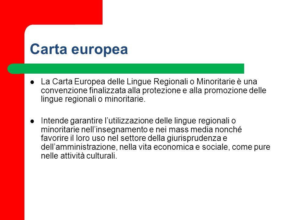 Carta europea La Carta Europea delle Lingue Regionali o Minoritarie è una convenzione finalizzata alla protezione e alla promozione delle lingue regio