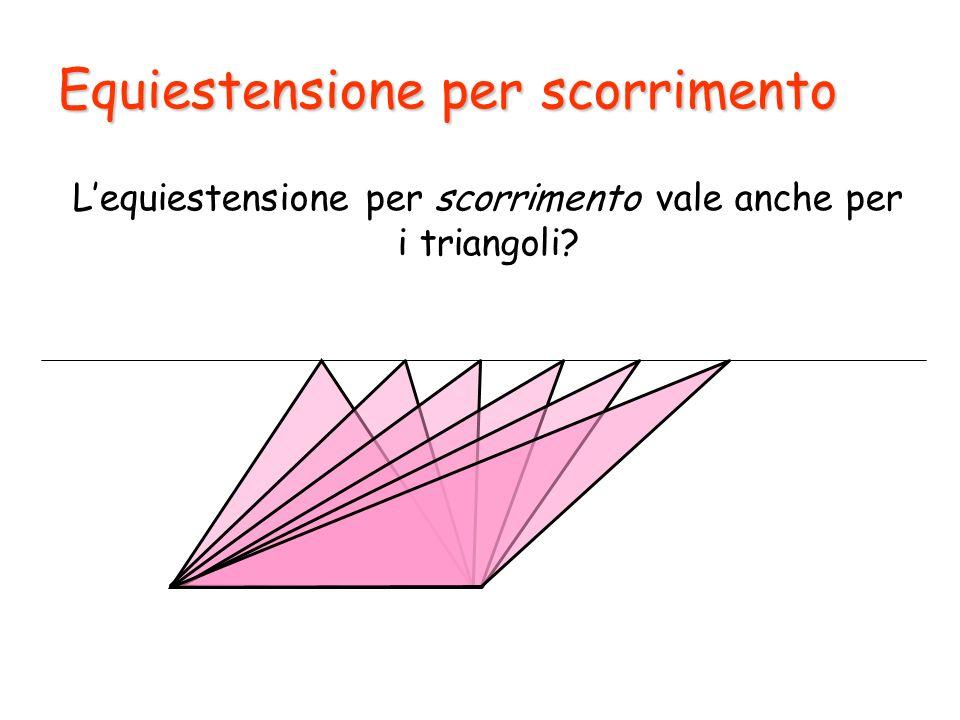 Equiestensione per scorrimento Lequiestensione per scorrimento vale anche per i triangoli?