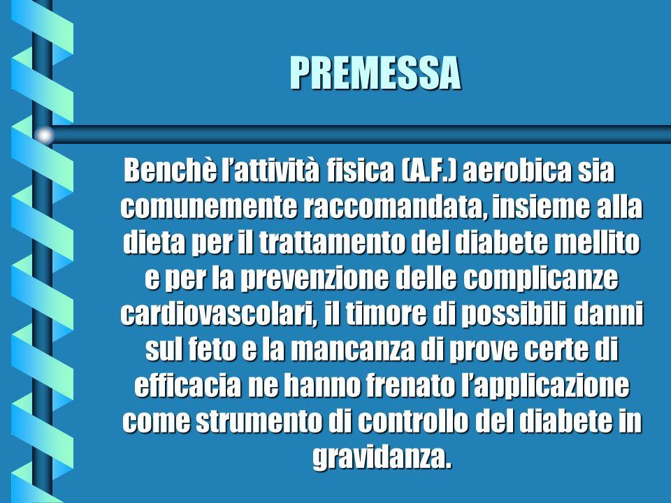 PREMESSA Benchè lattività fisica (A.F.) aerobica sia comunemente raccomandata, insieme alla dieta per il trattamento del diabete mellito e per la prev