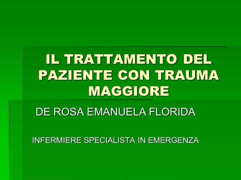 IL TRATTAMENTO DEL PAZIENTE CON TRAUMA MAGGIORE DE ROSA EMANUELA FLORIDA INFERMIERE SPECIALISTA IN EMERGENZA