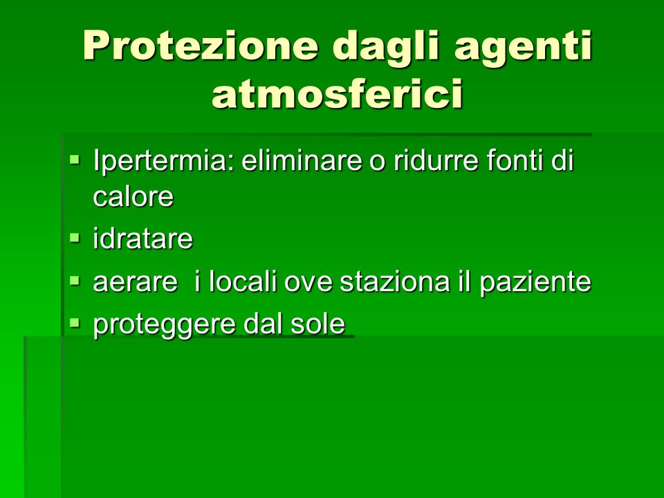 Protezione dagli agenti atmosferici Ipertermia: eliminare o ridurre fonti di calore Ipertermia: eliminare o ridurre fonti di calore idratare idratare