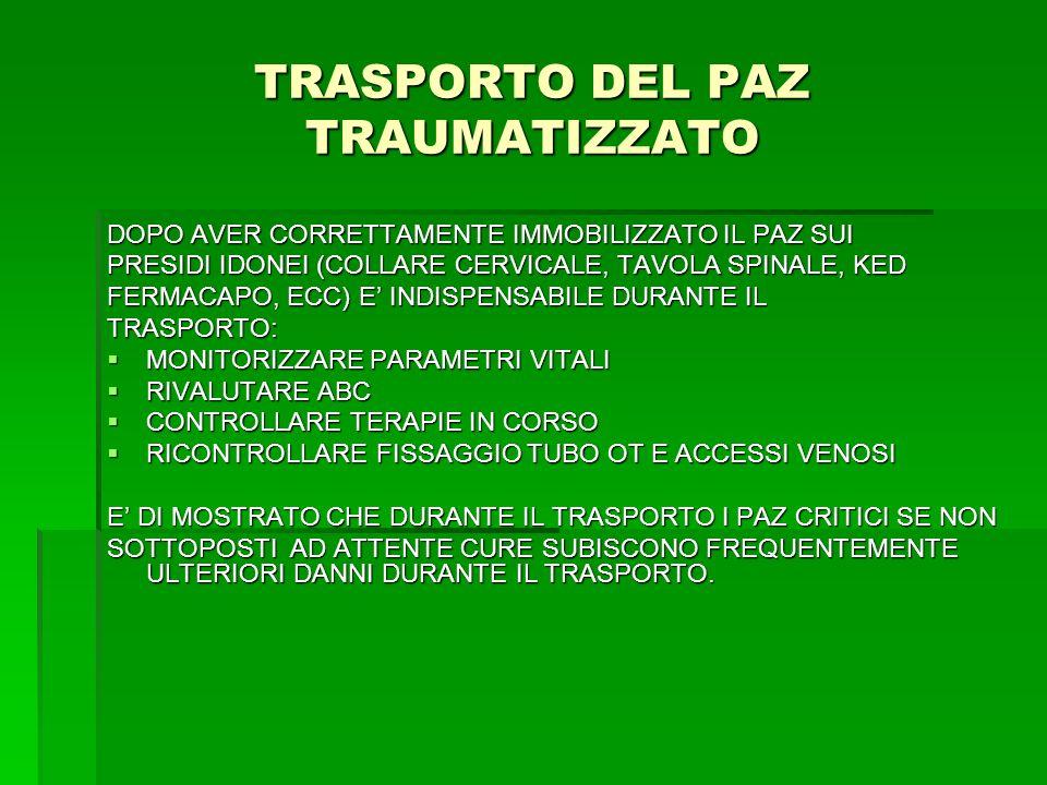 TRASPORTO DEL PAZ TRAUMATIZZATO DOPO AVER CORRETTAMENTE IMMOBILIZZATO IL PAZ SUI PRESIDI IDONEI (COLLARE CERVICALE, TAVOLA SPINALE, KED FERMACAPO, ECC