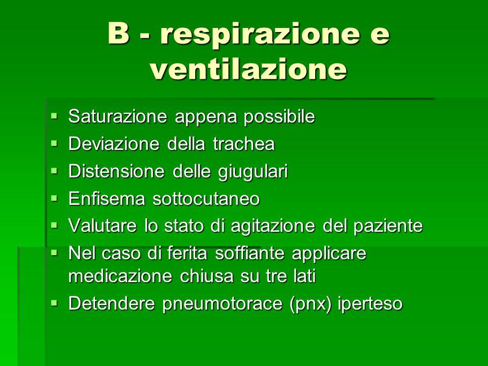 B - respirazione e ventilazione Saturazione appena possibile Saturazione appena possibile Deviazione della trachea Deviazione della trachea Distension
