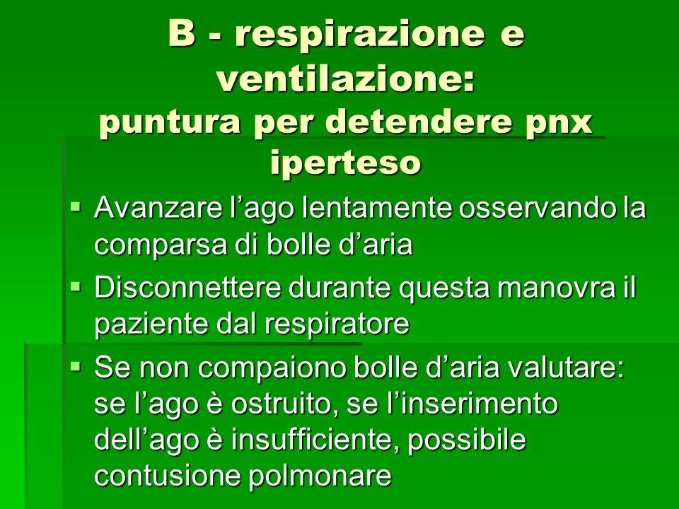 B - respirazione e ventilazione: puntura per detendere pnx iperteso Avanzare lago lentamente osservando la comparsa di bolle daria Avanzare lago lenta