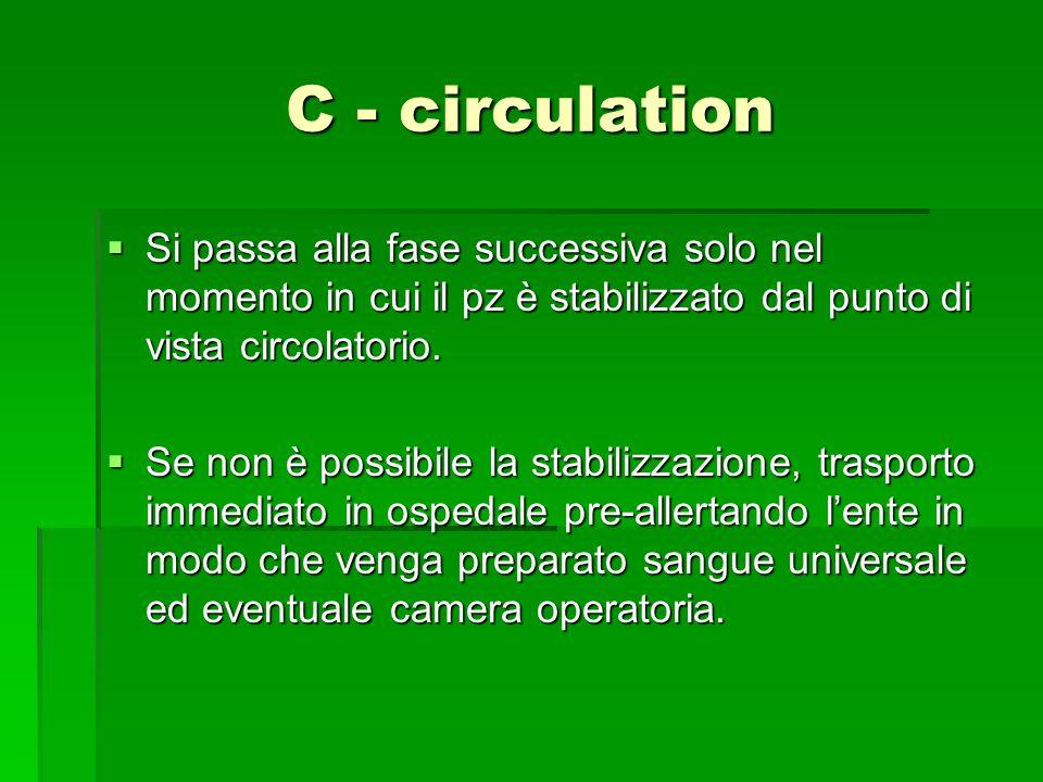 C - circulation Si passa alla fase successiva solo nel momento in cui il pz è stabilizzato dal punto di vista circolatorio. Si passa alla fase success