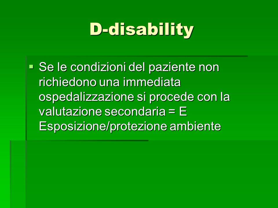 D-disability Se le condizioni del paziente non richiedono una immediata ospedalizzazione si procede con la valutazione secondaria = E Esposizione/prot