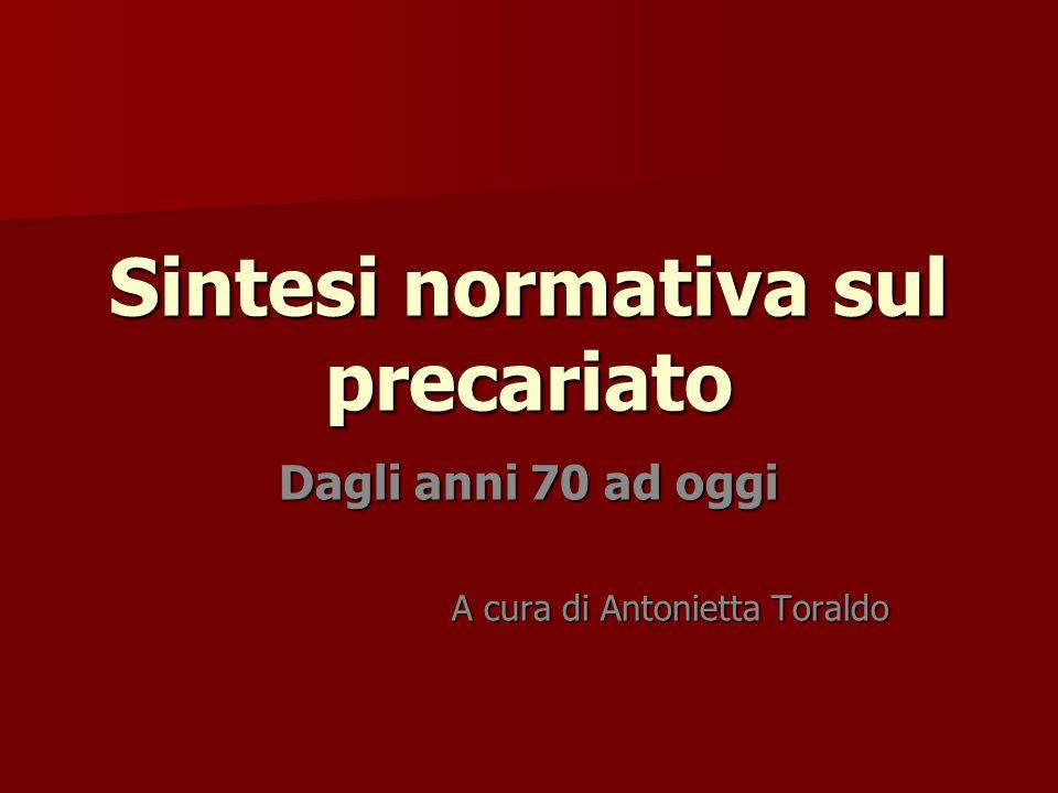 Sintesi normativa sul precariato Dagli anni 70 ad oggi A cura di Antonietta Toraldo