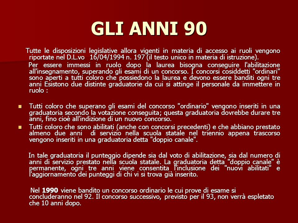 GLI ANNI 90 Tutte le disposizioni legislative allora vigenti in materia di accesso ai ruoli vengono riportate nel D.L.vo 16/04/1994 n.