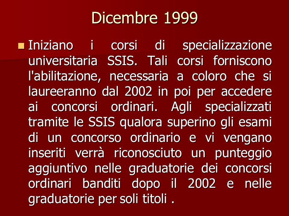 Dicembre 1999 Iniziano i corsi di specializzazione universitaria SSIS. Tali corsi forniscono l'abilitazione, necessaria a coloro che si laureeranno da