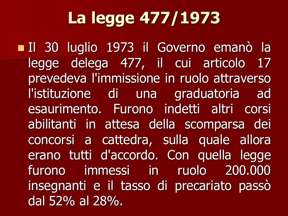 La legge 477/1973 Il 30 luglio 1973 il Governo emanò la legge delega 477, il cui articolo 17 prevedeva l'immissione in ruolo attraverso l'istituzione