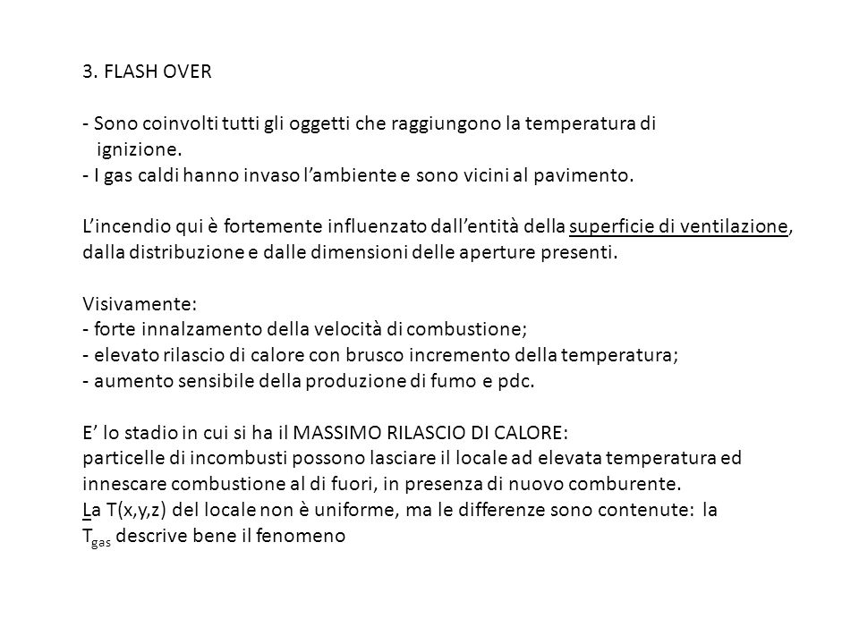 3. FLASH OVER - Sono coinvolti tutti gli oggetti che raggiungono la temperatura di ignizione. - I gas caldi hanno invaso lambiente e sono vicini al pa