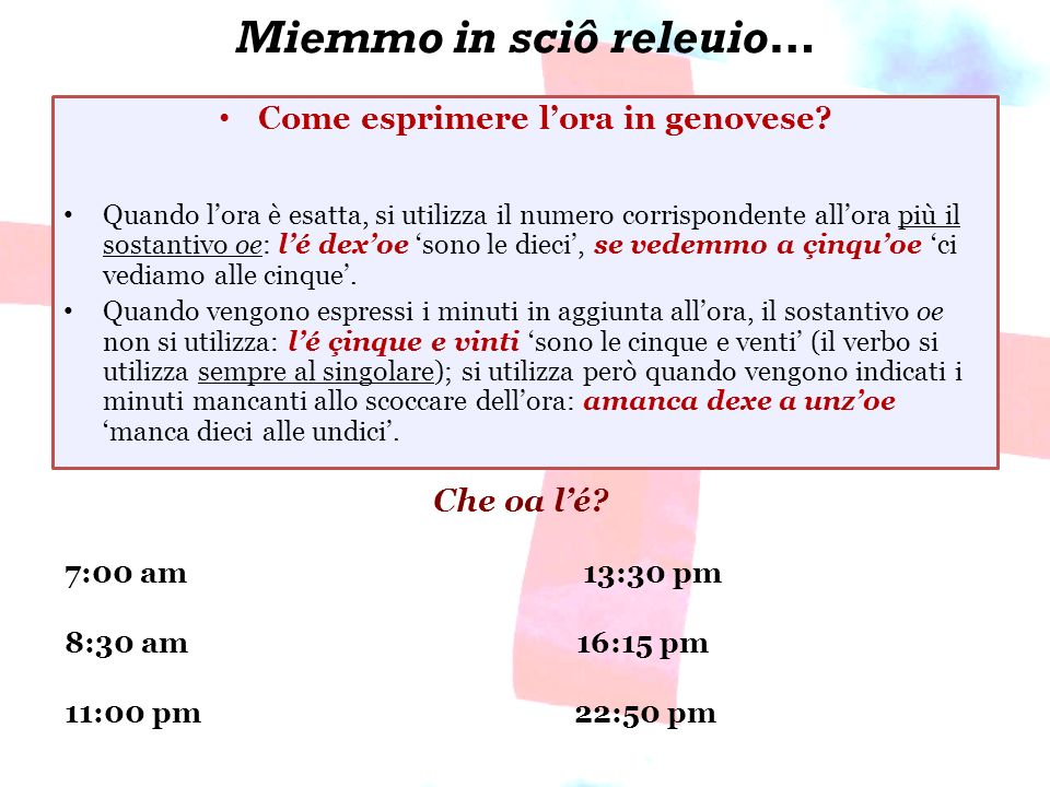 Falsi amici La parola genovese…… somiglia allitaliano…… ma significa… forçinn-aforcina (in genovese forchetta) forchetta (da tavola) forchettaforchetta (in genovese forçinn-a) forcina (per capelli) sciammesciame (in genovese sciammo) fiamme pistacciopistacchio (in genovese fistecco) arachide scorpionscorpione (in genovese tancoa) geco moinn-emoine (in genovese frasche) madrine I falsi amici sono parole simili in due lingue diverse, e che, nonostante laspetto o il suono, hanno diverso uso o significato.