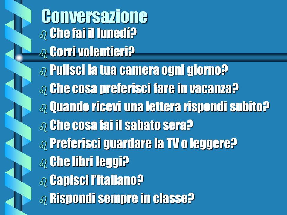 Conversazione b Che fai il lunedí.b Corri volentieri.