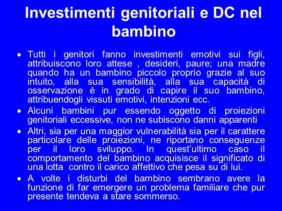 Investimenti genitoriali e DC nel bambino Tutti i genitori fanno investimenti emotivi sui figli, attribuiscono loro attese, desideri, paure; una madre