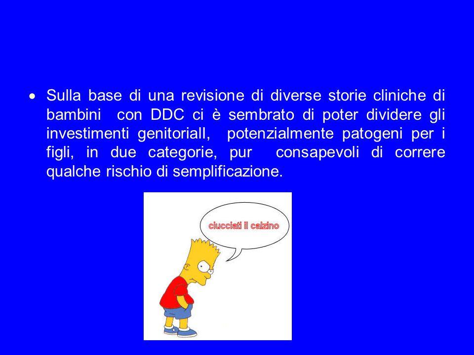 Sulla base di una revisione di diverse storie cliniche di bambini con DDC ci è sembrato di poter dividere gli investimenti genitorialI, potenzialmente