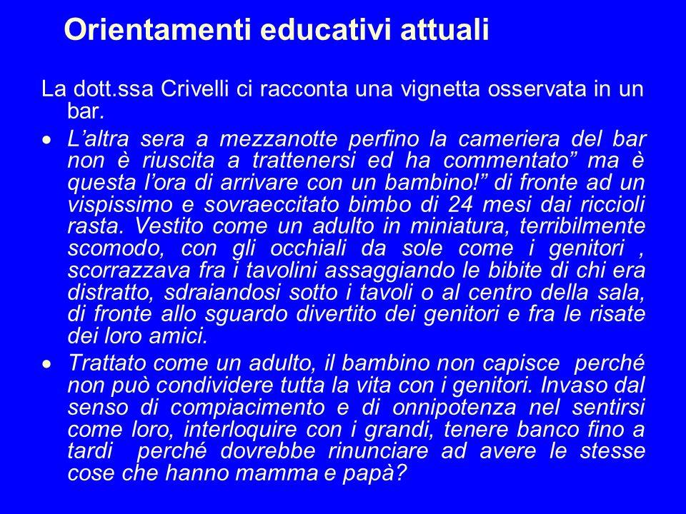 Orientamenti educativi attuali La dott.ssa Crivelli ci racconta una vignetta osservata in un bar. Laltra sera a mezzanotte perfino la cameriera del ba