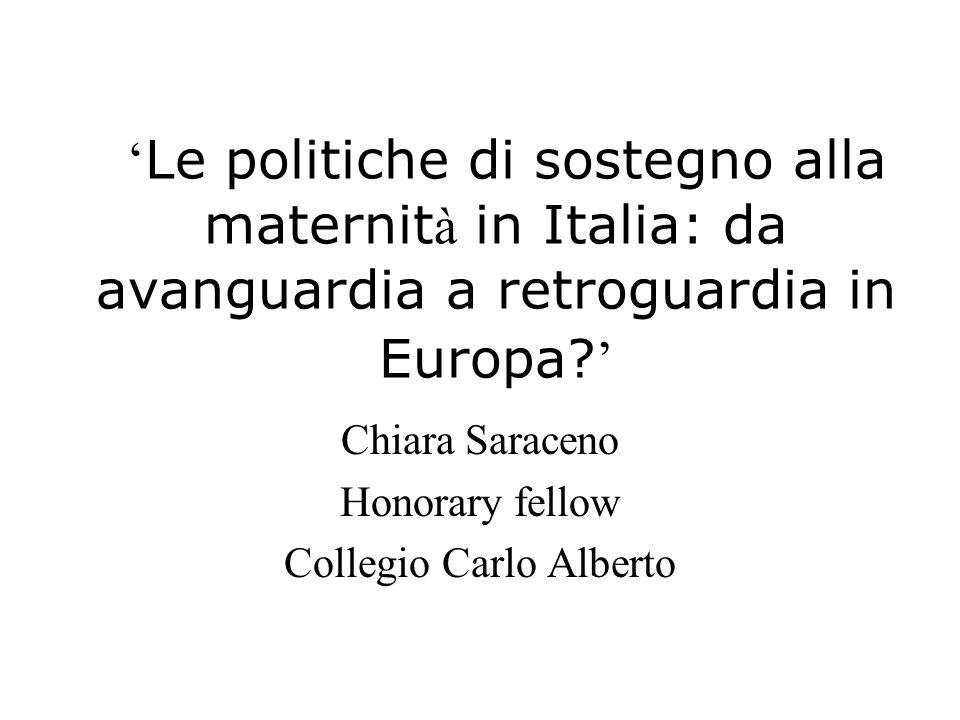Le politiche di sostegno alla maternit à in Italia: da avanguardia a retroguardia in Europa? Chiara Saraceno Honorary fellow Collegio Carlo Alberto