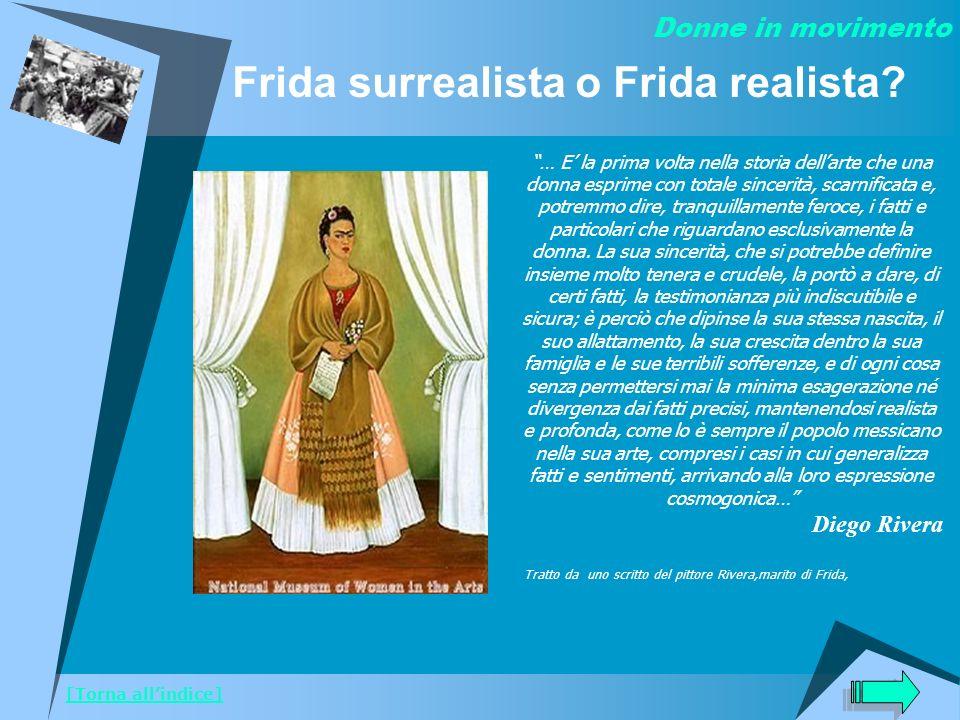 Frida surrealista o Frida realista? … E la prima volta nella storia dellarte che una donna esprime con totale sincerità, scarnificata e, potremmo dire