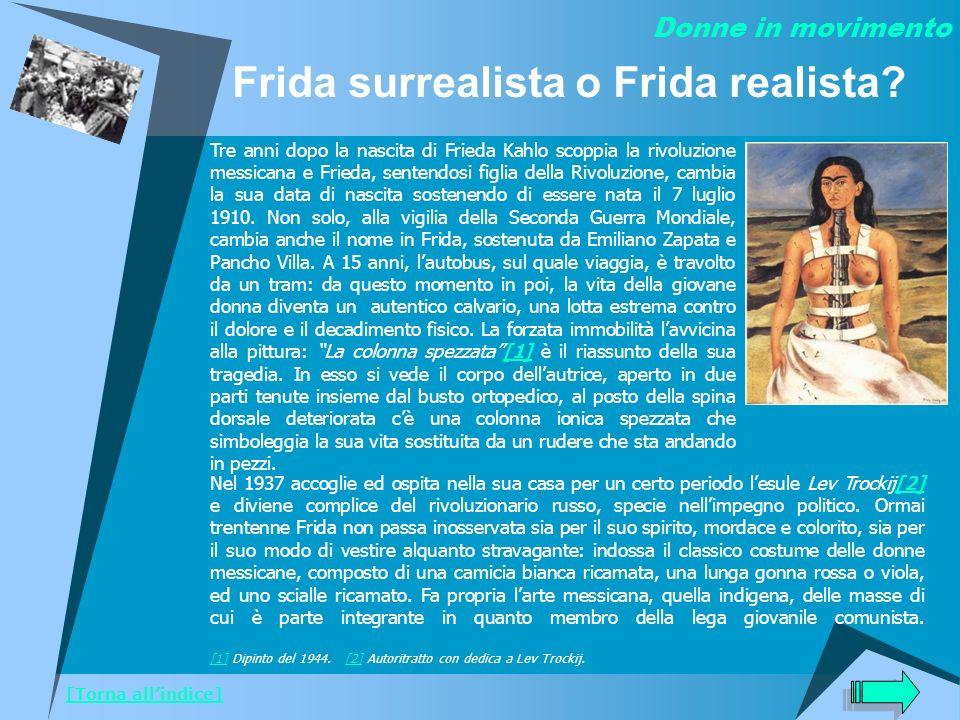 Frida surrealista o Frida realista? Tre anni dopo la nascita di Frieda Kahlo scoppia la rivoluzione messicana e Frieda, sentendosi figlia della Rivolu