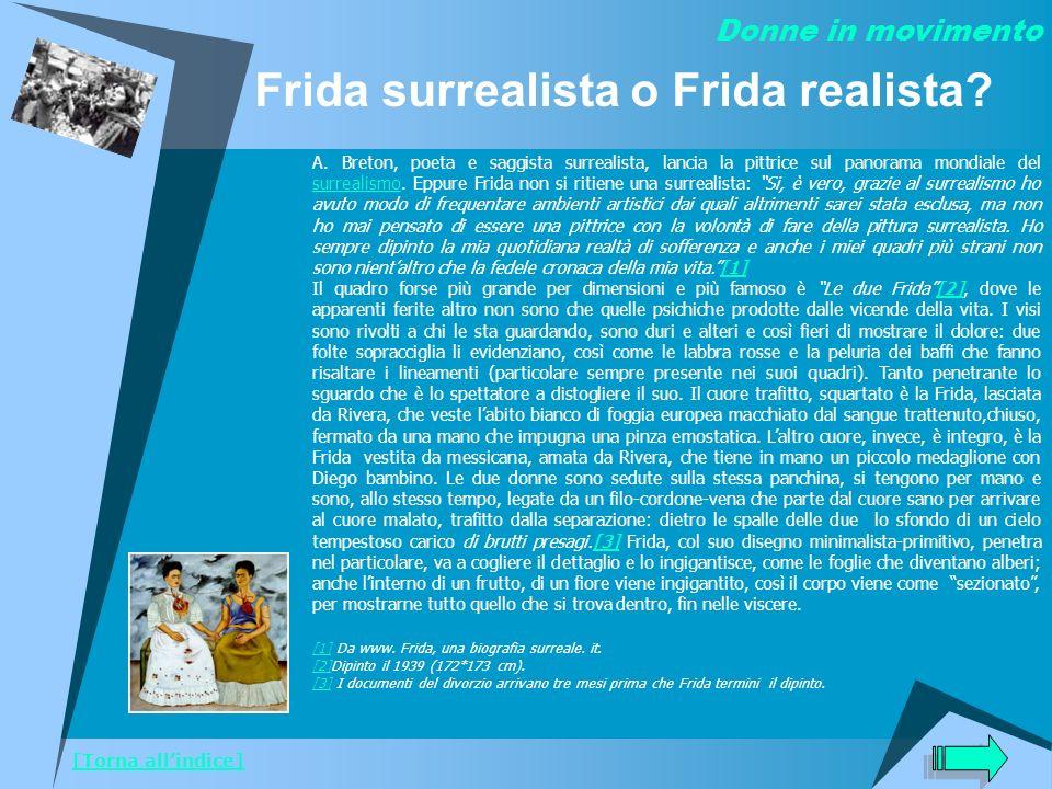 Frida surrealista o Frida realista? A. Breton, poeta e saggista surrealista, lancia la pittrice sul panorama mondiale del surrealismo. Eppure Frida no