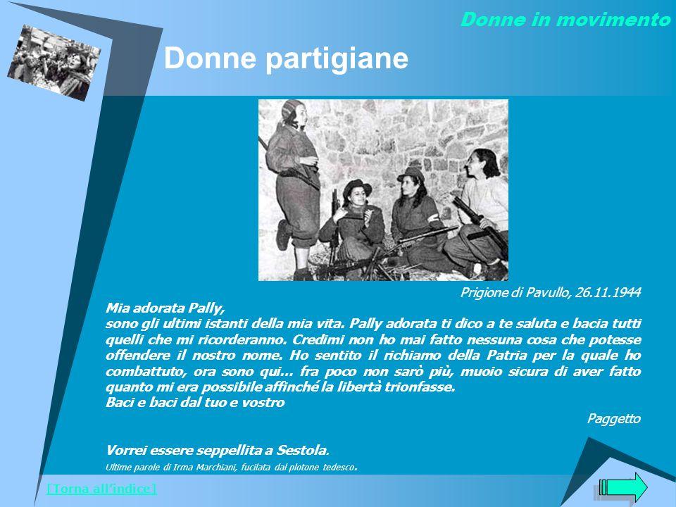 Donne partigiane Prigione di Pavullo, 26.11.1944 Mia adorata Pally, sono gli ultimi istanti della mia vita. Pally adorata ti dico a te saluta e bacia