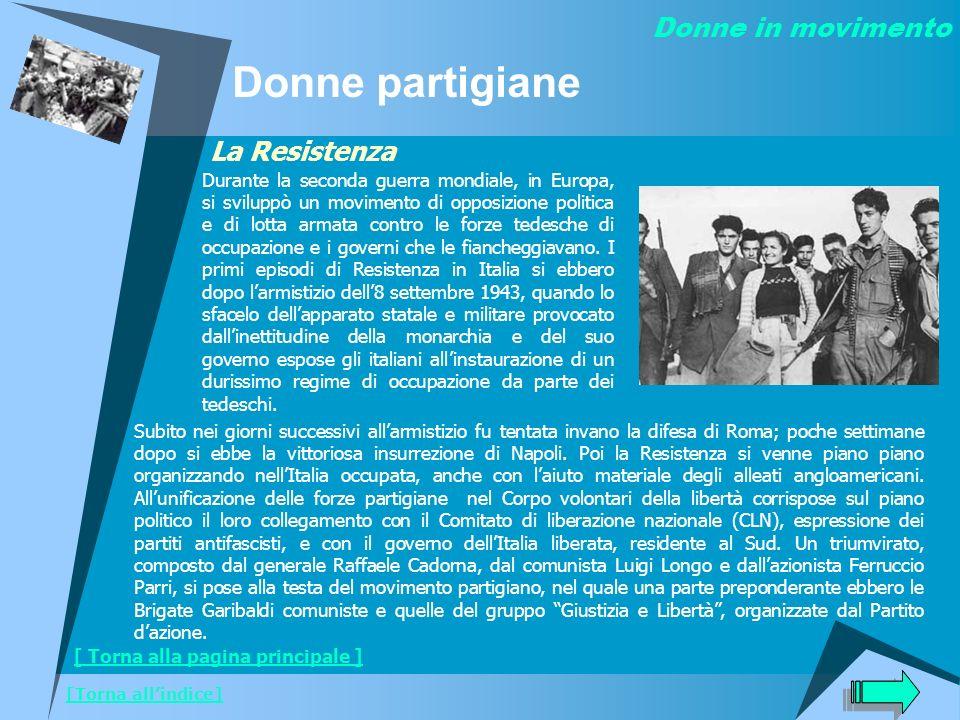 Donne partigiane La Resistenza Subito nei giorni successivi allarmistizio fu tentata invano la difesa di Roma; poche settimane dopo si ebbe la vittori
