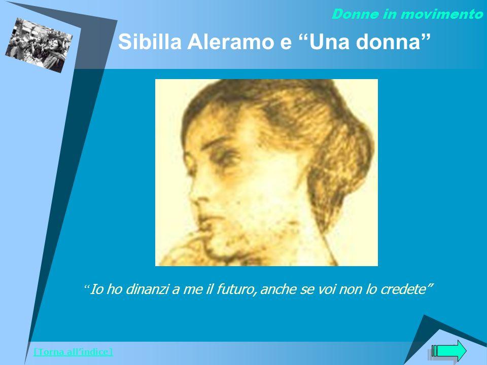 Sibilla Aleramo e Una donna Donne in movimento [Torna allindice] Io ho dinanzi a me il futuro, anche se voi non lo credete