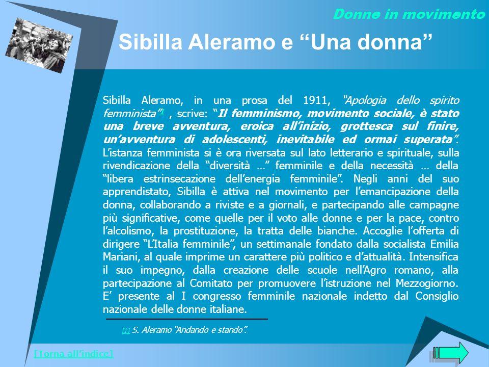 Sibilla Aleramo e Una donna Sibilla Aleramo, in una prosa del 1911, Apologia dello spirito femminista 1, scrive: Il femminismo, movimento sociale, è s