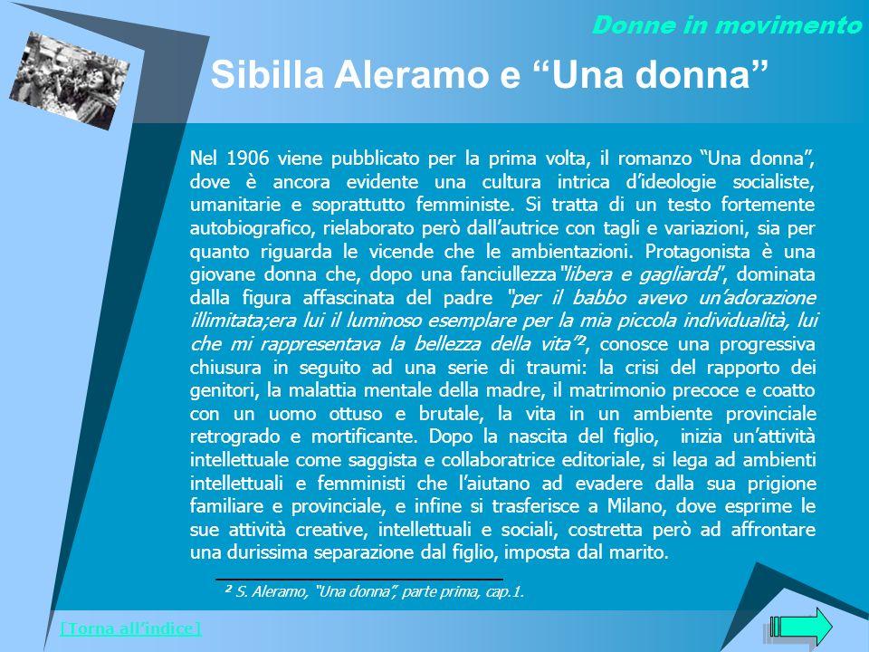 Sibilla Aleramo e Una donna Nel 1906 viene pubblicato per la prima volta, il romanzo Una donna, dove è ancora evidente una cultura intrica dideologie