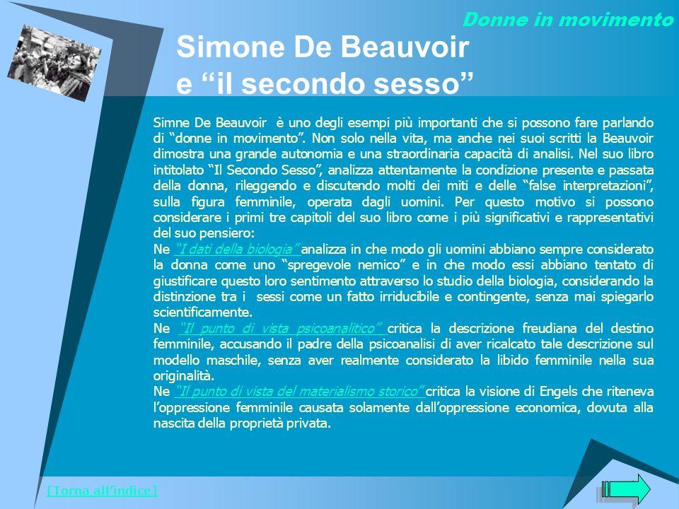 Simone De Beauvoir e il secondo sesso Simne De Beauvoir è uno degli esempi più importanti che si possono fare parlando di donne in movimento. Non solo