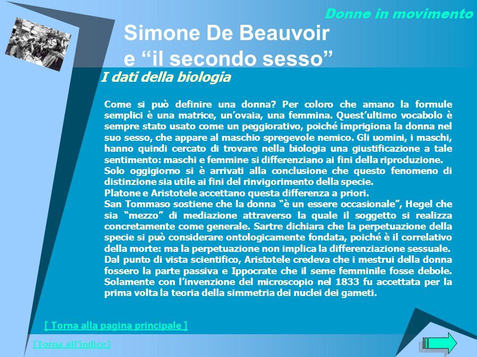 Simone De Beauvoir e il secondo sesso Donne in movimento [Torna allindice] I dati della biologia Come si può definire una donna? Per coloro che amano