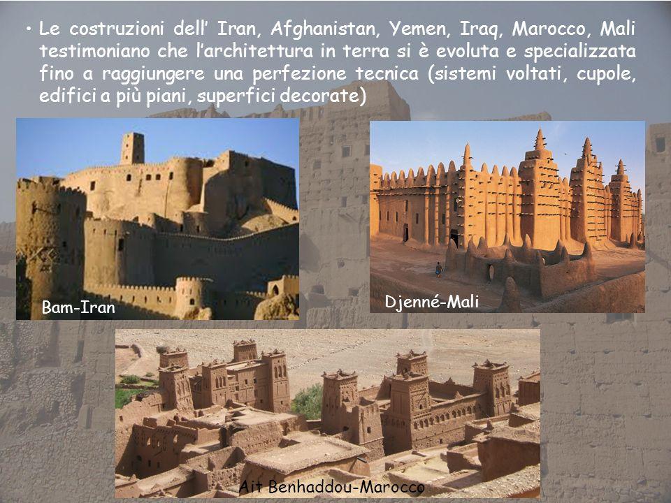 Le costruzioni dell Iran, Afghanistan, Yemen, Iraq, Marocco, Mali testimoniano che larchitettura in terra si è evoluta e specializzata fino a raggiung