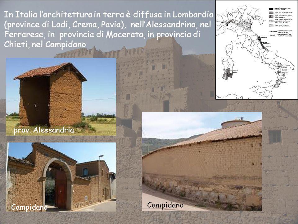 In Italia larchitettura in terra è diffusa in Lombardia (province di Lodi, Crema, Pavia), nellAlessandrino, nel Ferrarese, in provincia di Macerata, in provincia di Chieti, nel Campidano prov.