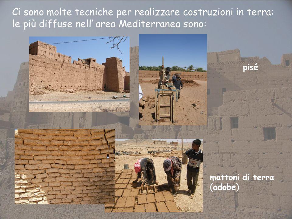 Ci sono molte tecniche per realizzare costruzioni in terra: le più diffuse nell area Mediterranea sono: pisé mattoni di terra (adobe)