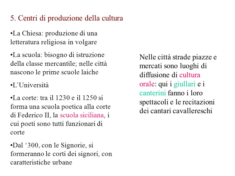 5. Centri di produzione della cultura La Chiesa: produzione di una letteratura religiosa in volgare La scuola: bisogno di istruzione della classe merc
